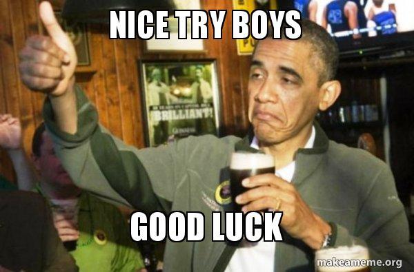 Nice Try Boys Good Luck Upvote Obama Make A Meme