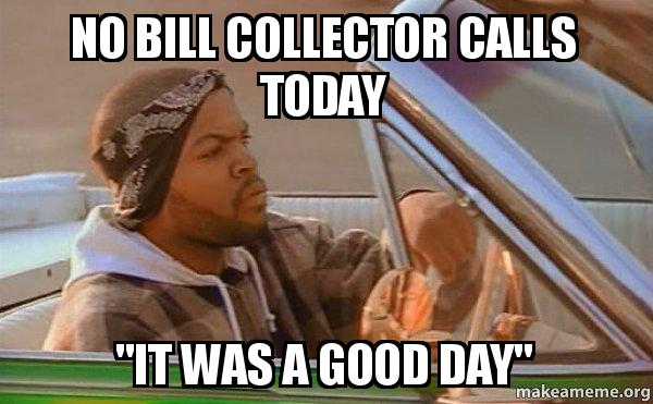 No Bill Collector Calls Today It Was A Good Day Today Was A Good