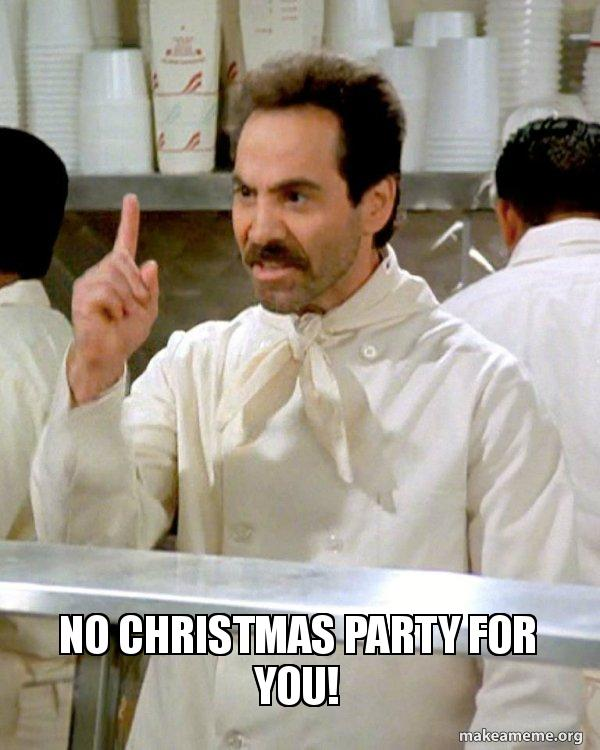 Christmas Party Meme.No Christmas Party For You Soup Nazi From Seinfeld Make