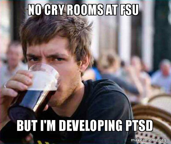 No Cry Rooms At Fsu But Im Developing Ptsd Lazy College Senior
