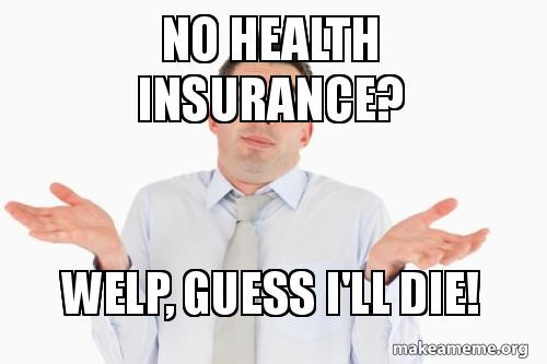 Image result for health insurance meme no insurance