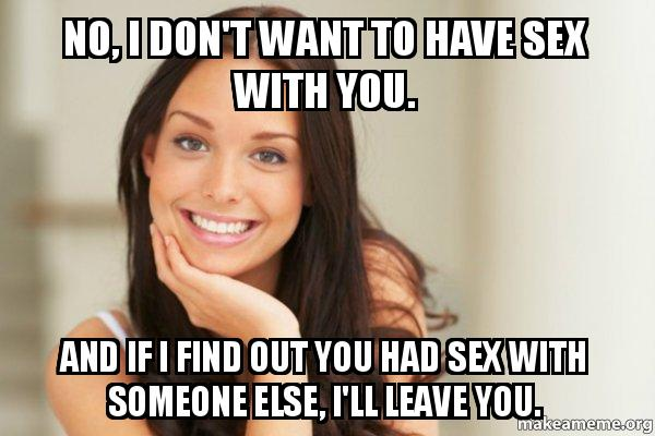 No, I Dont Want To Have Sex With You And If I Find Out -2596