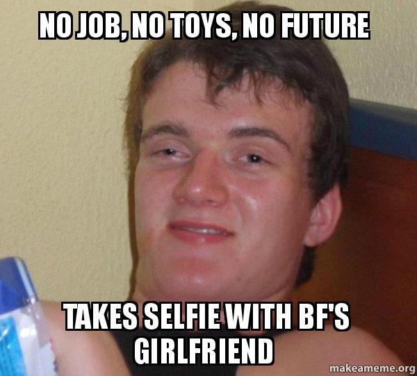 No Job Meme No job, no toys, no fu...