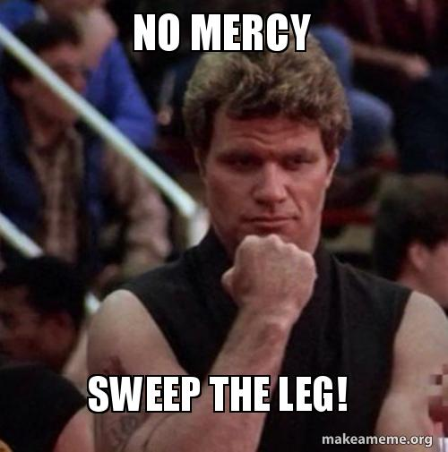 No Mercy Sweep the Leg! | Make a Meme