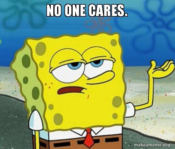 No One Cares Tough Spongebob Ill Have You Know Make A Meme