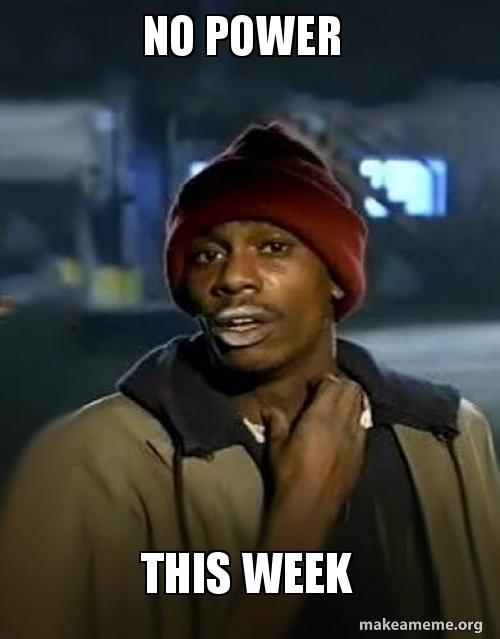 No Power This Week Make A Meme
