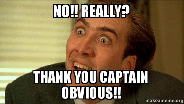 No really. Thank you Captain Obvious! image