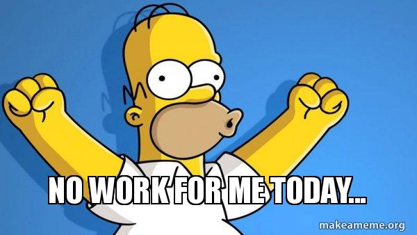no work for me today happy homer make a meme