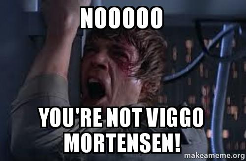 Nooooo: Nooooo You're Not Viggo Mortensen!