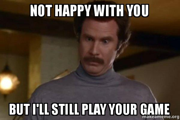 not happy with hfsycu not happy with you but i'll still play your game ron burgundy i am
