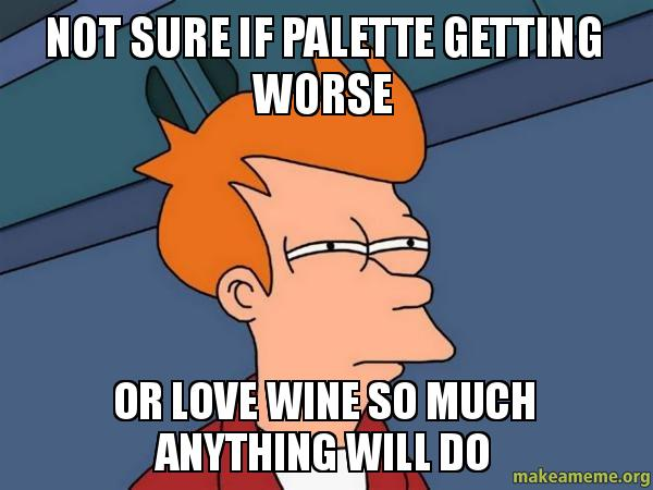 Not Sure If Palette Getting Worse Or Love Wine So Much