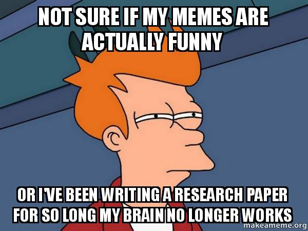 Funny Memes If: Not Sure If My Memes Are Actually Funny Or I've Been