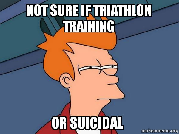 not sure if 78p86p not sure if triathlon training or suicidal futurama fry make a meme