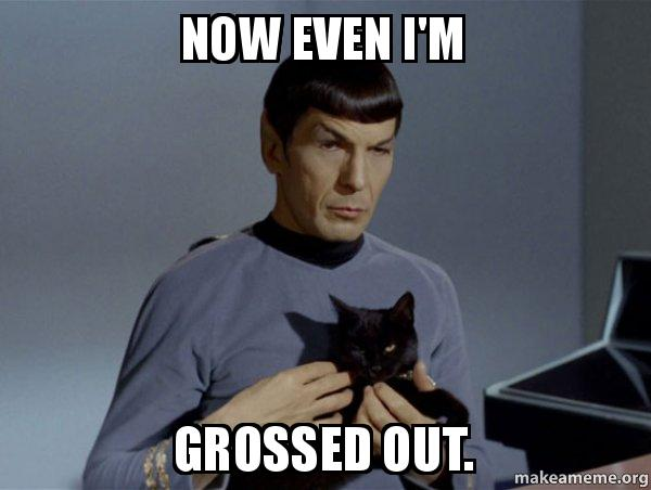 now even im now even i'm grossed out spock and cat meme make a meme