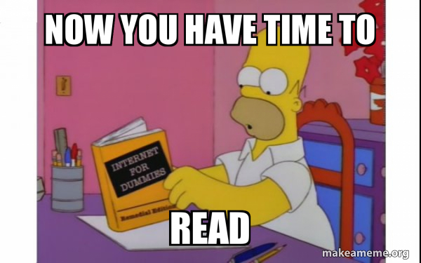 Now You Have Time To Read Computer Homer Make A Meme