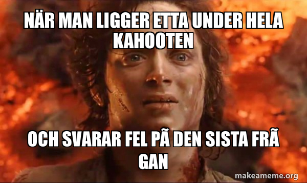 Frodo it's over it's done meme