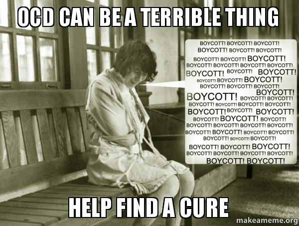 ocd can be a terrible thing help find a cure | Make a Meme