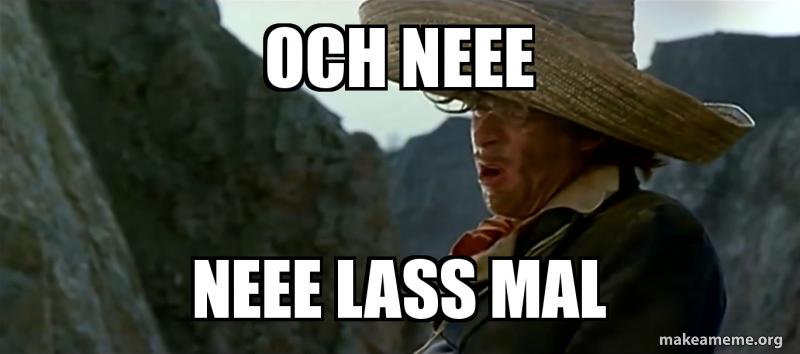 Och Neee Neee Lass Mal Och Nee Lass Mal Doc Snyder Make A Meme