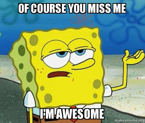 Of Course You Miss Me Im Awesome Tough Spongebob Ill Have You