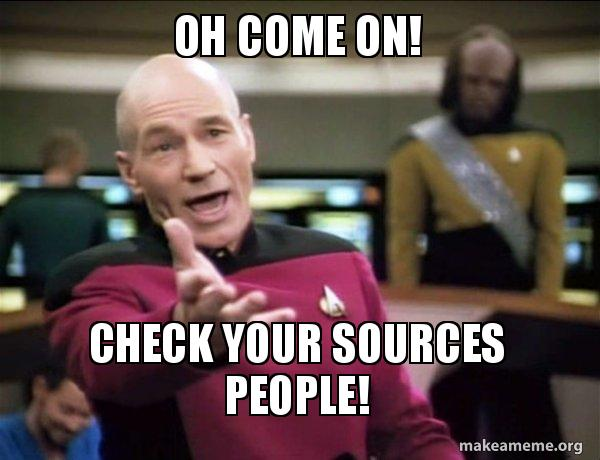 Oh Come On Check Your Sources People Annoyed Picard Make A Meme