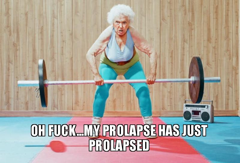 Oh fuck   my prolapse has just prolapsed - Prolapse   Make a