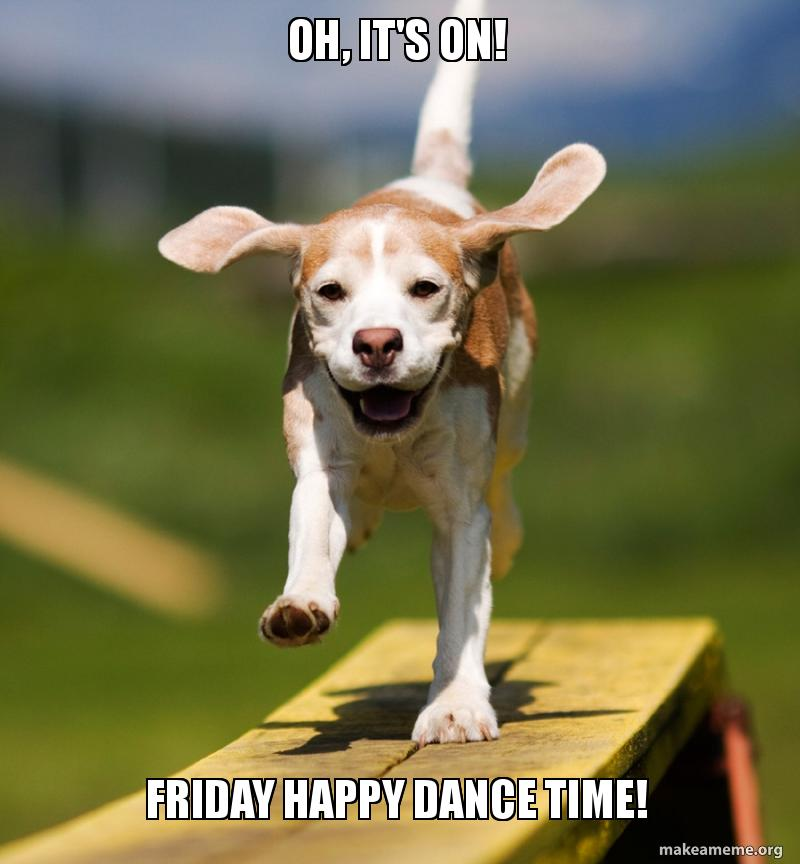 oh, it's on! friday happy dance time! - Happy Dance Dog ...