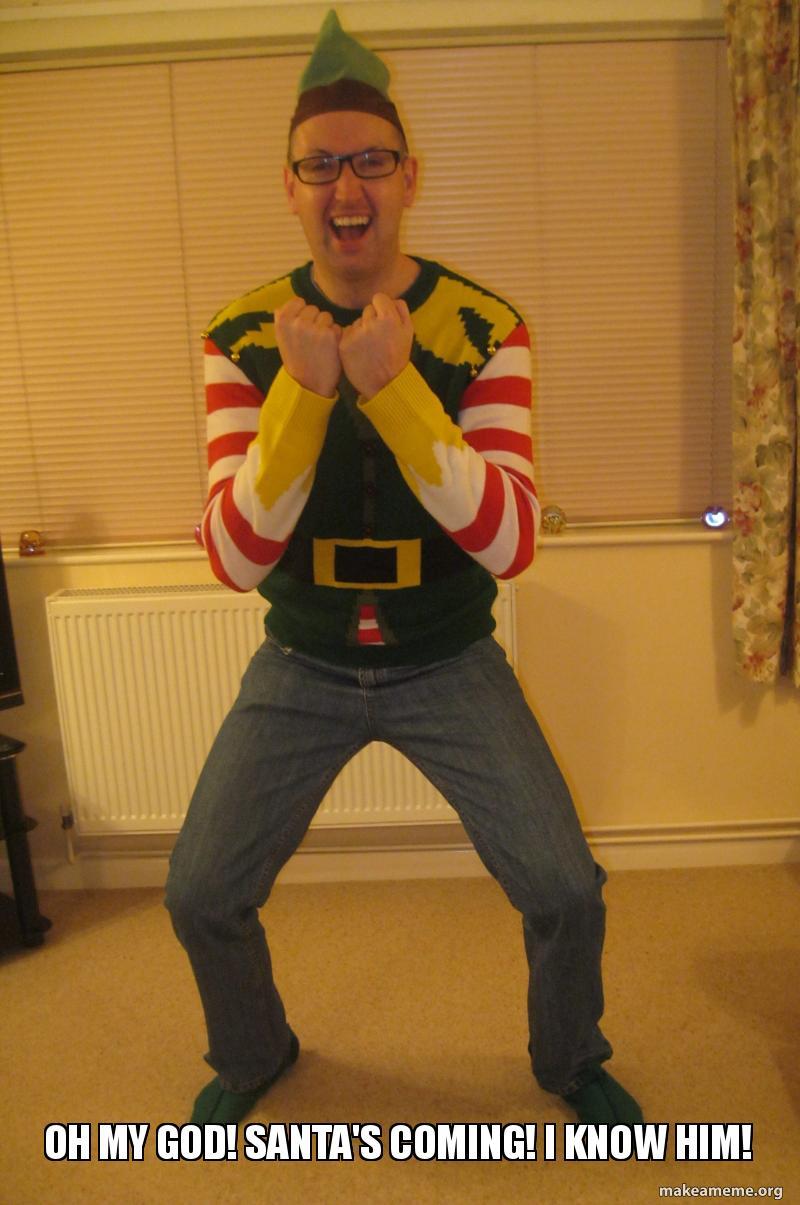 OH MY GOD! SANTA'S COMING! I KNOW HIM! - Elf | Make a Meme