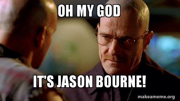 Oh My God Its Jason Bourne Breaking Bad Make A Meme