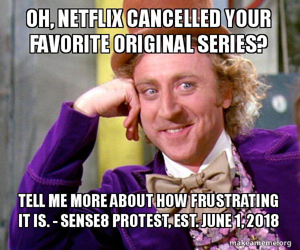 oh netflix cancelled 5a8b10 oh, netflix cancelled your favorite original series? tell me more