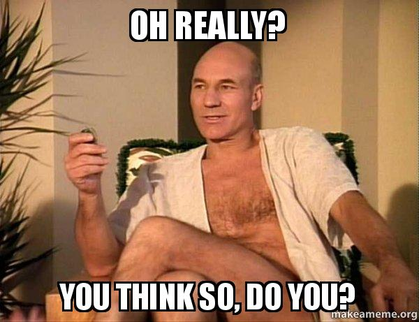 oh really you z5cq1t oh really? you think so, do you? sexual picard make a meme