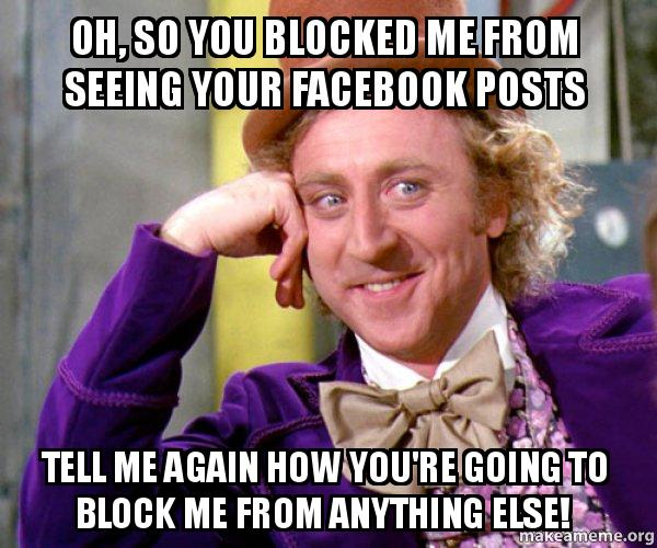 oh so you 6t775z oh, so you blocked me from seeing your facebook posts tell me
