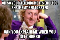 Oh So Your Tellong Me Its Endless Shrimp At Red Lobster Can You