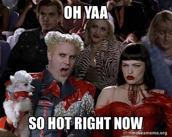 So Hot Right Now meme