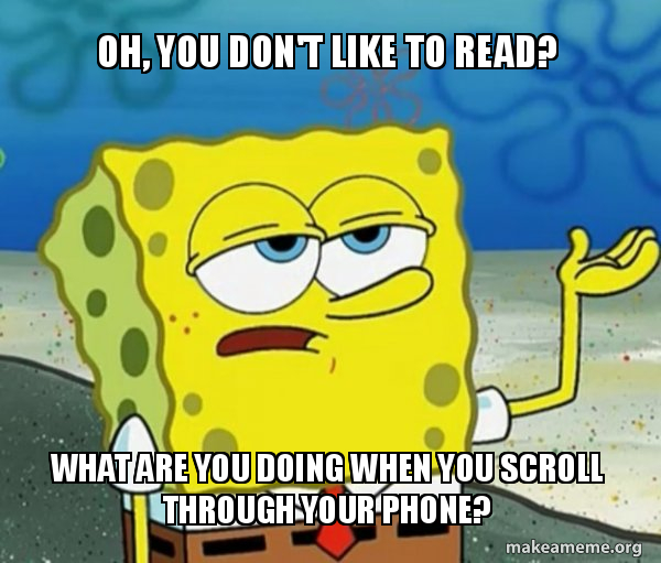 Oh You Dont Like To Read What Are You Doing When You Scroll
