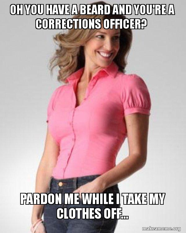 oh you have a beard and you re a corrections officer pardon me