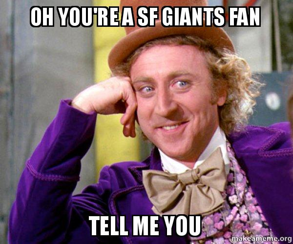 Oh Youre A Sf Giants Fan Tell Me You Willy Wonka Sarcasm Meme