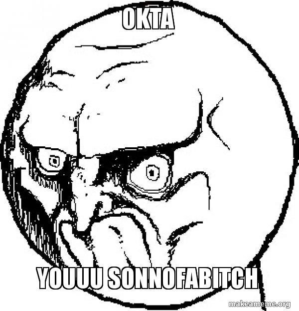 Okta Youuu sonnofabitch - No Rage Face | Make a Meme
