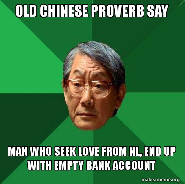old chinese proverb old chinese proverb say man who seek love from nl, end up with