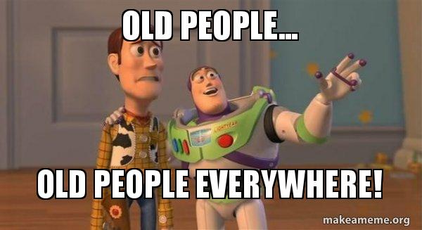 Old People Old People Everywhere Buzz And Woody Toy Story Meme Make A Meme
