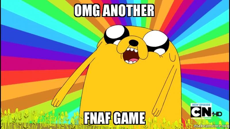 OMG ANOTHER FNAF GAME -   Make a Meme