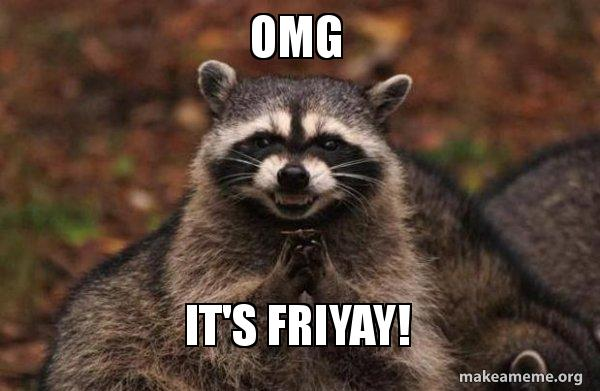 Omg It S Friyay Make A Meme The best gifs of fri yay on the gifer website. omg it s friyay make a meme