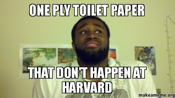 one Ply toilet paper that don\'t happen at harvard | Make a Meme