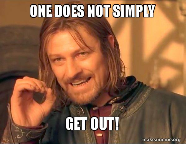 One Does Not Simply Get Out One Does Not Simply Make A Meme