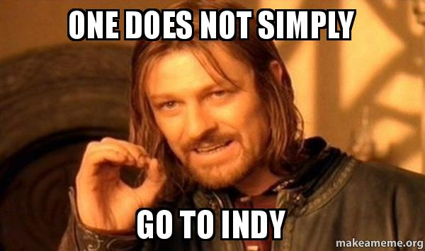 One does not simply go to Indy - One Does Not Simply | Make a Meme