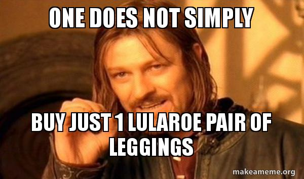 one does not 8wxarb one does not simply buy just 1 lularoe pair of leggings one does