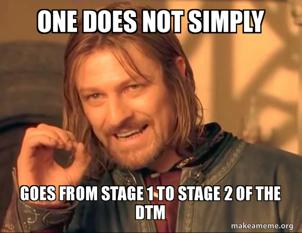 One Does Not Simply Goes From Stage 1 To Stage 2 Of The Dtm One Does Not Simply Make A Meme