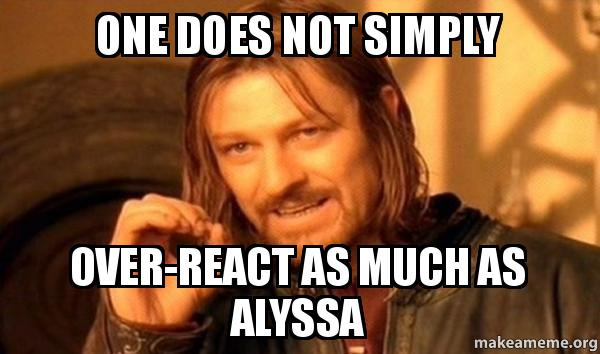 one does not dfyo81 one does not simply over react as much as alyssa one does not,Alyssa Meme