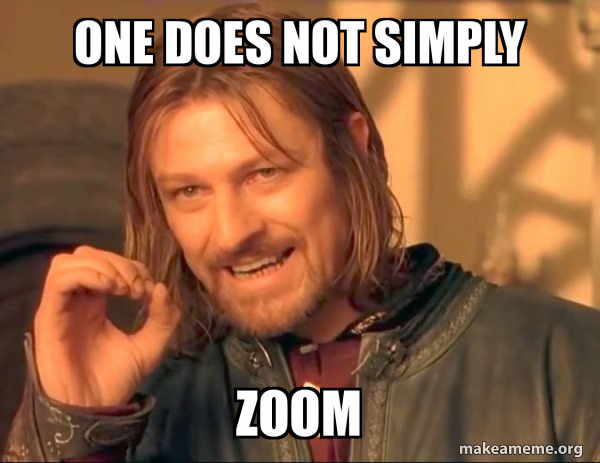 One does not simply Zoom - One Does Not Simply | Make a Meme