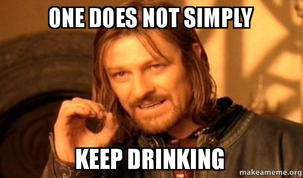 One does not simply keep drinking - One Does Not Simply | Make a Meme