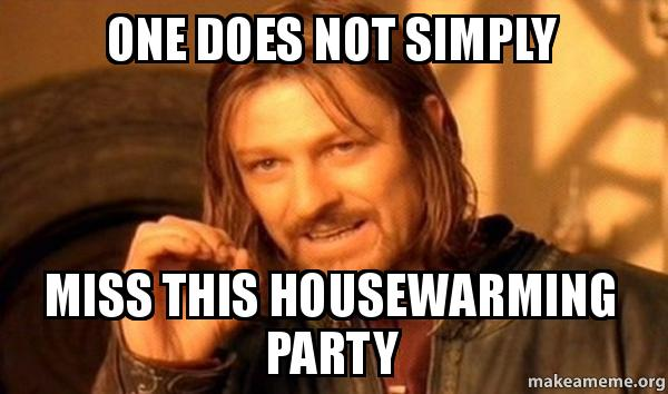 One Does Not Simply Miss This Housewarming Party One Does Not